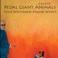 Pedal Giant Animals by WHITAKER AND FRANK WYATT, STAN album cover
