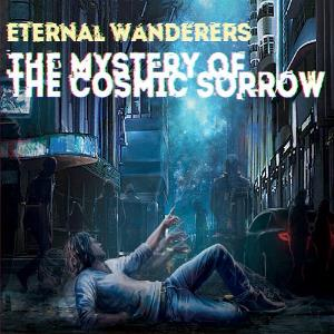 The Mystery Of The Cosmic Sorrow by ETERNAL WANDERERS album cover