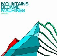 Mountains Became Machines Paths album cover