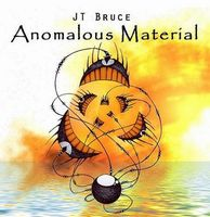 JT Bruce Anomalous Material  album cover