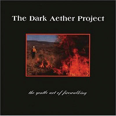 Dark Aether Project - The Gentle Art Of Fire Walking CD (album) cover