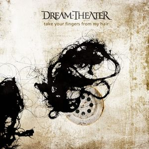 Dream Theater Take Your Fingers From My Hair album cover