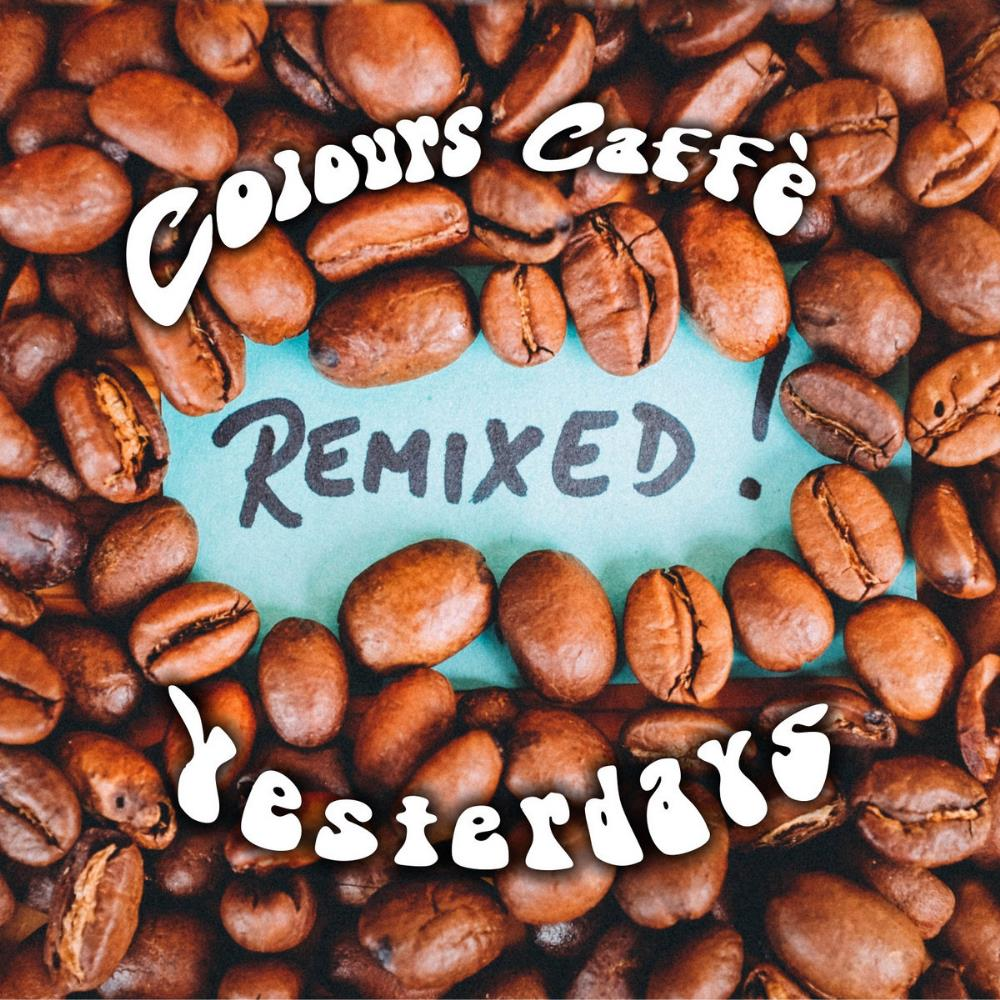 Yesterdays - Colours Caffé (10th Anniversary Remixed Edition) CD (album) cover