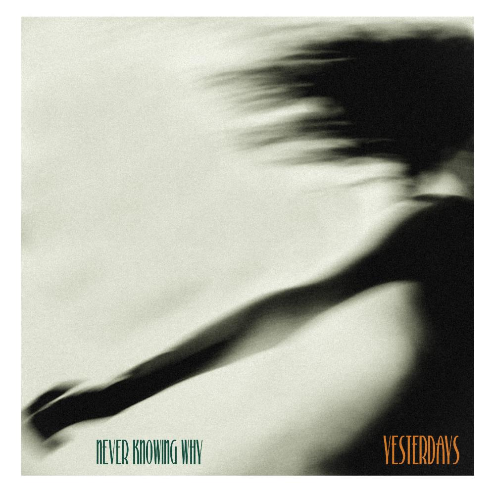 Never Knowing Why by YESTERDAYS album cover