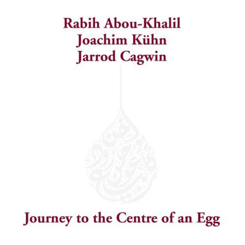with Joachim Kühn & Jarrod Cagwin: Journey To The Centre Of An Egg by ABOU-KHALIL, RABIH album cover