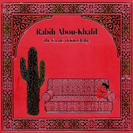 The Cactus of Knowledge by ABOU-KHALIL, RABIH album cover