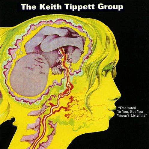 The Keith Tippett Group - Dedicated To You, But You Weren't Listening CD (album) cover