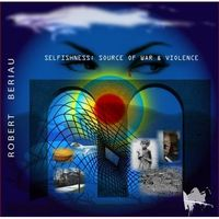 Robert Beriau - Selfishness: Source of War & Violence CD (album) cover