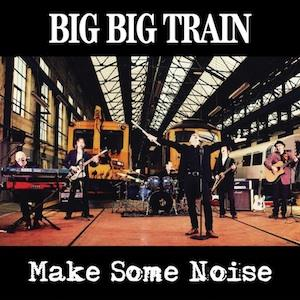 Make Some Noise by BIG BIG TRAIN album cover