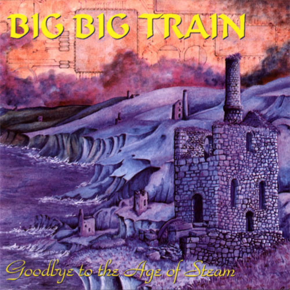 Goodbye To The Age Of Steam by BIG BIG TRAIN album cover