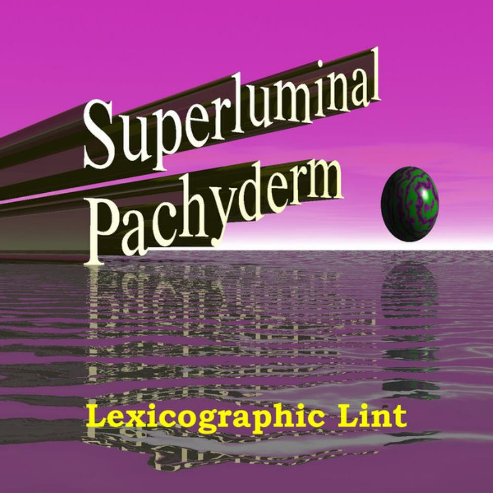 Superluminal Pachyderm - Lexicographic Lint CD (album) cover