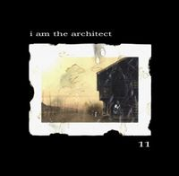I Am The Architect - 11 CD (album) cover