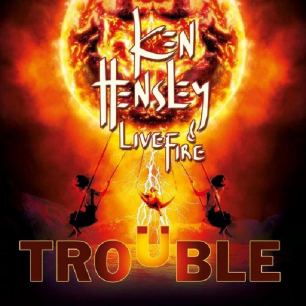 Ken Hensley - Ken Hensley & Live Fire: Trouble CD (album) cover