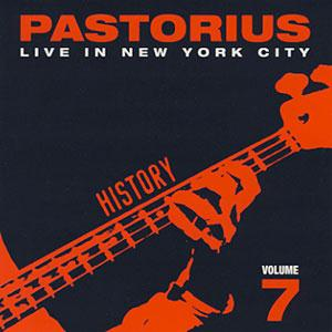 Live In New York City, Vol. 7: History by PASTORIUS, JACO album cover