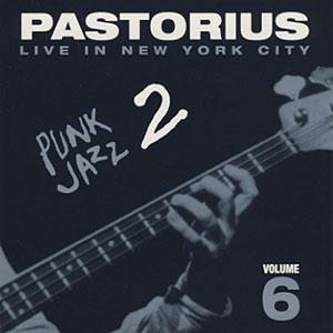 Jaco Pastorius Live In New York City, Vol. 6: Punk Jazz 2 album cover
