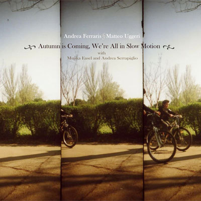 Matteo Uggeri Autumn Is Coming, We're All In Slow Motion (with Andrea Ferraris) album cover