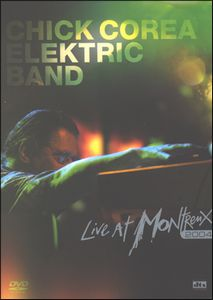 Chick Corea Elektric Band Live At Montreux 2004 album cover