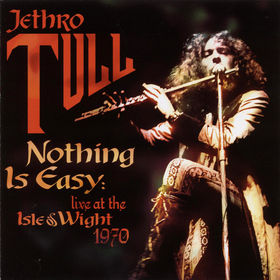 Nothing Is Easy: Live At The Isle Of Wight 1970 by JETHRO TULL album cover