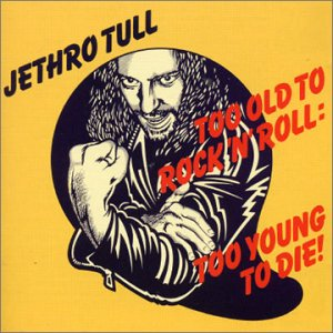 Too Old To Rock 'n' Roll: Too Young To Die! by JETHRO TULL album cover