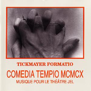 Stevan Kovacs Tickmayer Tickmayer Formatio: Comedia Tempio MCMCX: Musique pour le Th��tre Jel album cover