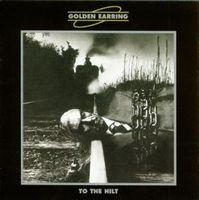 Golden Earring To The Hilt album cover