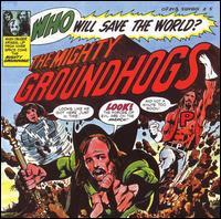 Who Will Save The World? - The Mighty Groundhogs! by GROUNDHOGS album cover