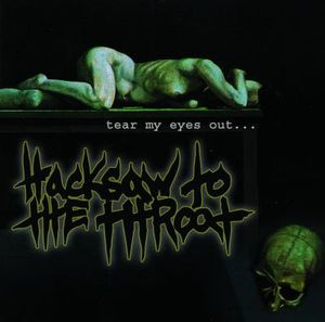 Hacksaw To The Throat - Tear My Eyes Out... CD (album) cover