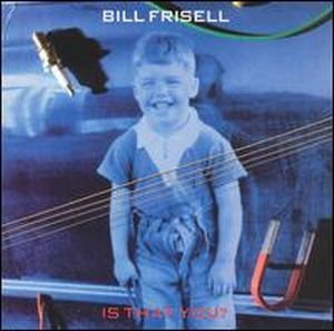 Bill Frisell Is That You? album cover