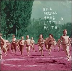 Bill Frisell Have a Little Faith album cover