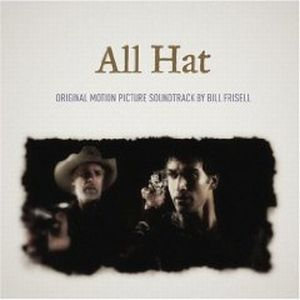 Bill Frisell All Hat (The Soundtrack) album cover