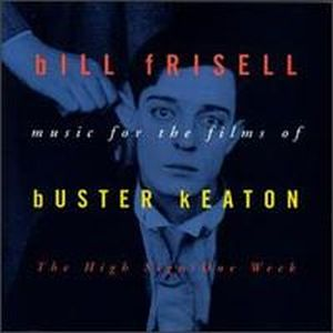 Bill Frisell The High Sign/One Week: Music for the Films of Buster Keaton album cover