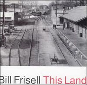 Bill Frisell - This Land CD (album) cover