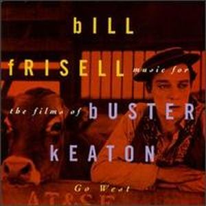 Bill Frisell Go West: Music for the Films of Buster Keaton album cover