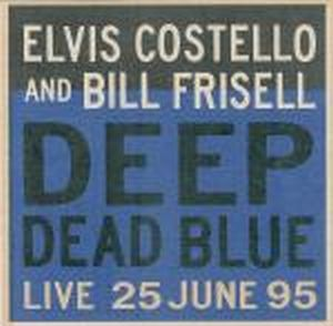 Bill Frisell Deep Dead Blue - Live 25 June 95  (with Elvis Costello) album cover
