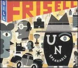 Bill Frisell Unspeakable album cover