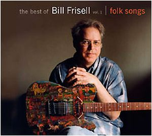 The Best of Bill Frisell Vol. 1 (Folk Songs) by FRISELL, BILL album cover