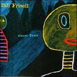 Bill Frisell - Ghost Town CD (album) cover