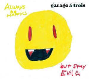 Garage A Trois Always Be Happy, But Stay Evil album cover