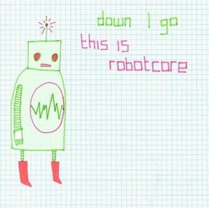 Down I Go This Is Robotcore album cover
