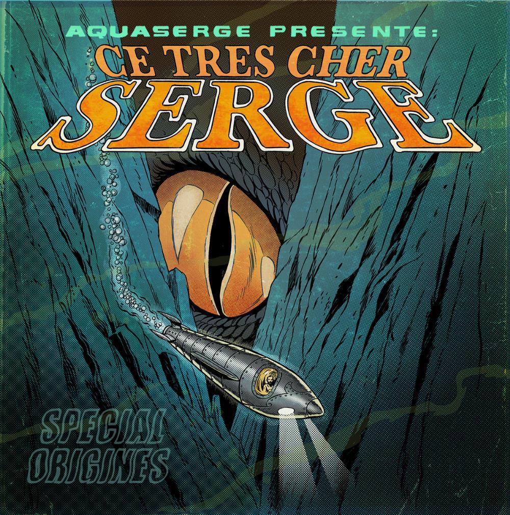 Ce Très Cher Serge - Spécial Origines by AQUASERGE album cover