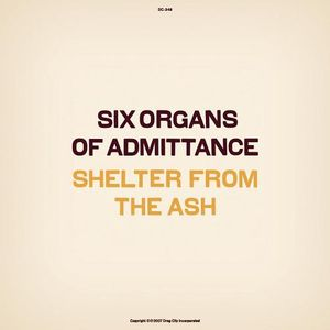 Six Organs Of Admittance Shelter From the Ash album cover