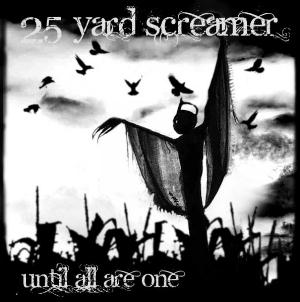 25 Yard Screamer Until All Are One album cover