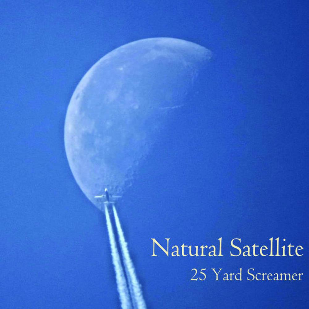 25 Yard Screamer - Natural Satellite CD (album) cover