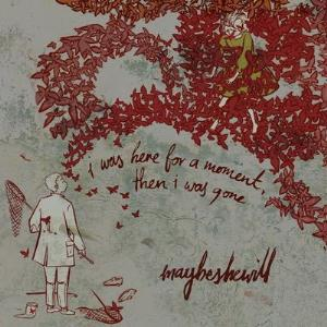 I Was Here For A Moment, Then I Was Gone by MAYBESHEWILL album cover