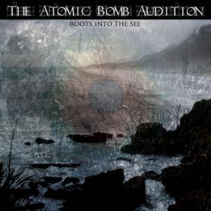 The Atomic Bomb Audition Roots In The See album cover