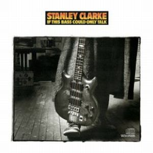 Stanley Clarke - If This Bass Could Only Talk CD (album) cover