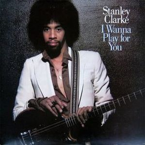 Stanley Clarke I Wanna Play For You album cover