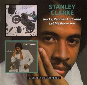 Stanley Clarke - Rocks, Pepples And Sand + Let Me Know You CD (album) cover