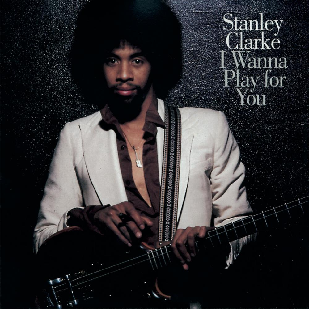Stanley Clarke - I Wanna Play For You CD (album) cover