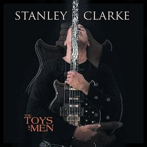 Stanley Clarke - The Toys Of Men CD (album) cover